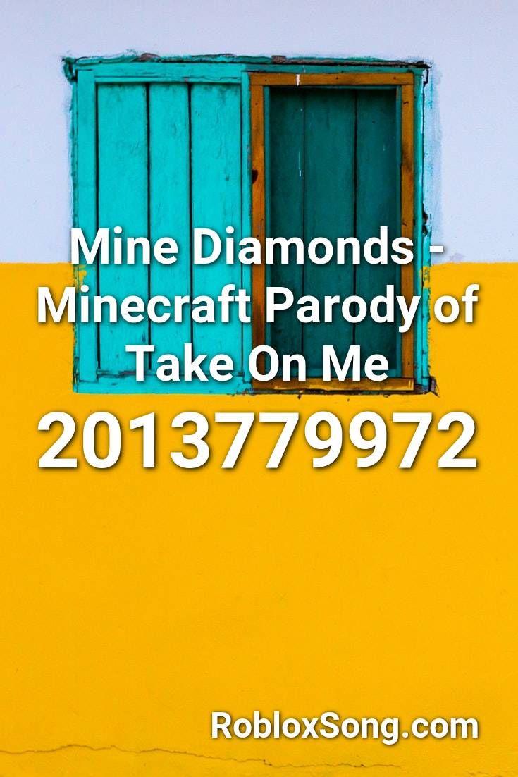 Mine Diamonds Minecraft Parody Of Take On Me Roblox Id Roblox