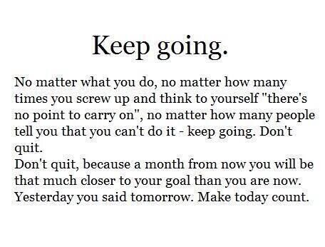 Keep Going Quotes Best 32 Best Keep Goingjust Images On Pinterest  Inspiration Quotes