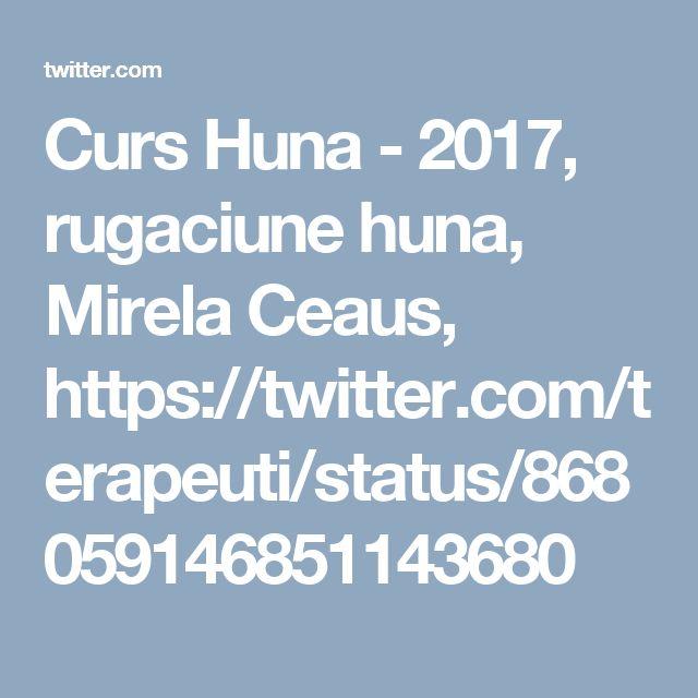 Curs Huna - 2017, rugaciune huna, Mirela Ceaus,  https://twitter.com/terapeuti/status/868059146851143680