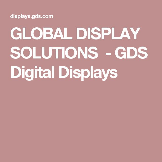 GLOBAL DISPLAY SOLUTIONS  - GDS Digital Displays