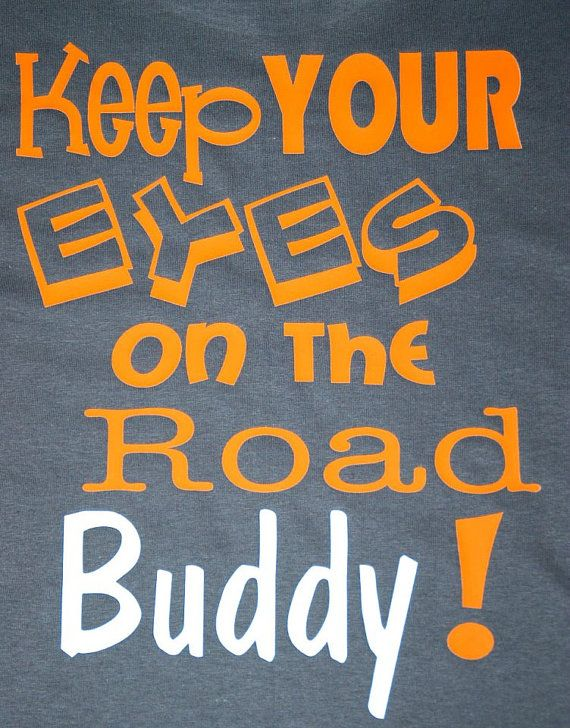 Running motivation T-shirts Keep Your Eyes On The Road Buddy