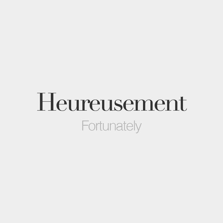French Words — Heureusement | Fortunately | /œ.ʁøz.mɑ̃/