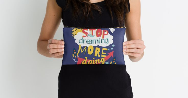 Stop Dreaming More Doing | Inspiring Quote by Gordon White | RedBubble Blue Studio #Pouch Held by Lady with Black TShirt @redbubble
