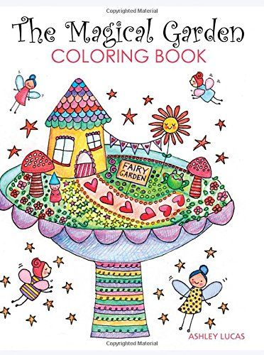 The Adult Coloring Craze Has Taken An Enchanting Turn With Ashley Lucas Magical Garden Book Chock Full Of Whimsical Designs Inspired By