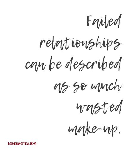 Failed relationships can be described as so much wasted make-up.  - Love Quotes - https://www.lovequotes.com/failed-relationship/