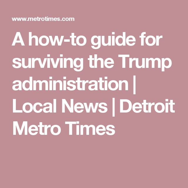 A how-to guide for surviving the Trump administration | Local News | Detroit Metro Times