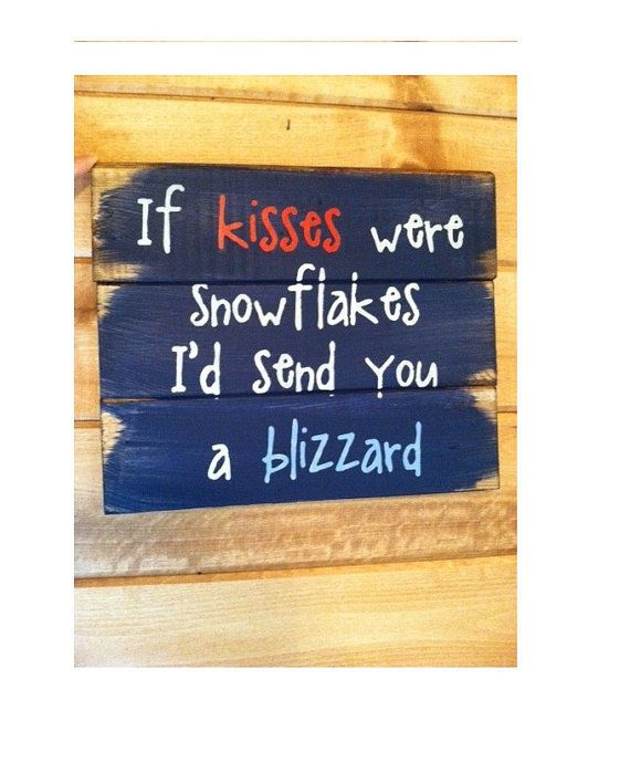 If Kisses Were Snowflakes. I'd Send You A Blizzard Quotes