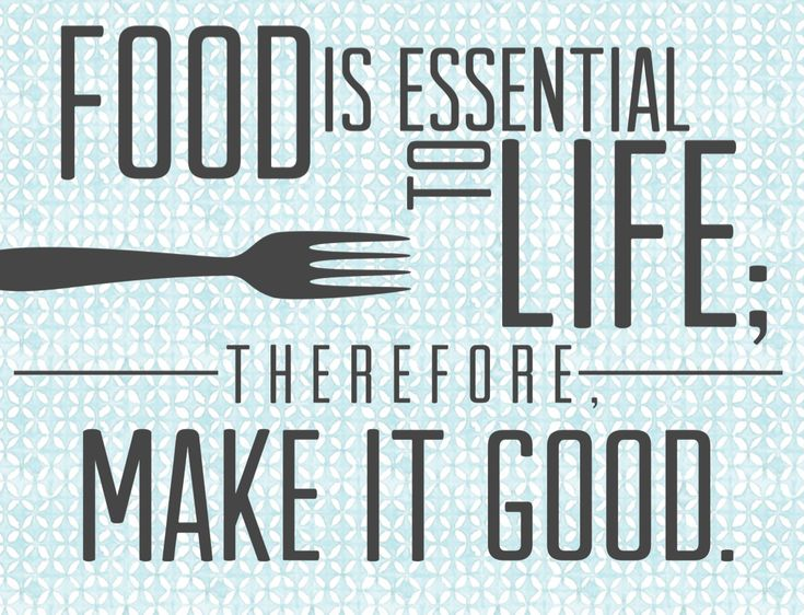 free printable - FOOD IS ESSENTIAL TO LIFE; THEREFORE MAKE IT GOOD