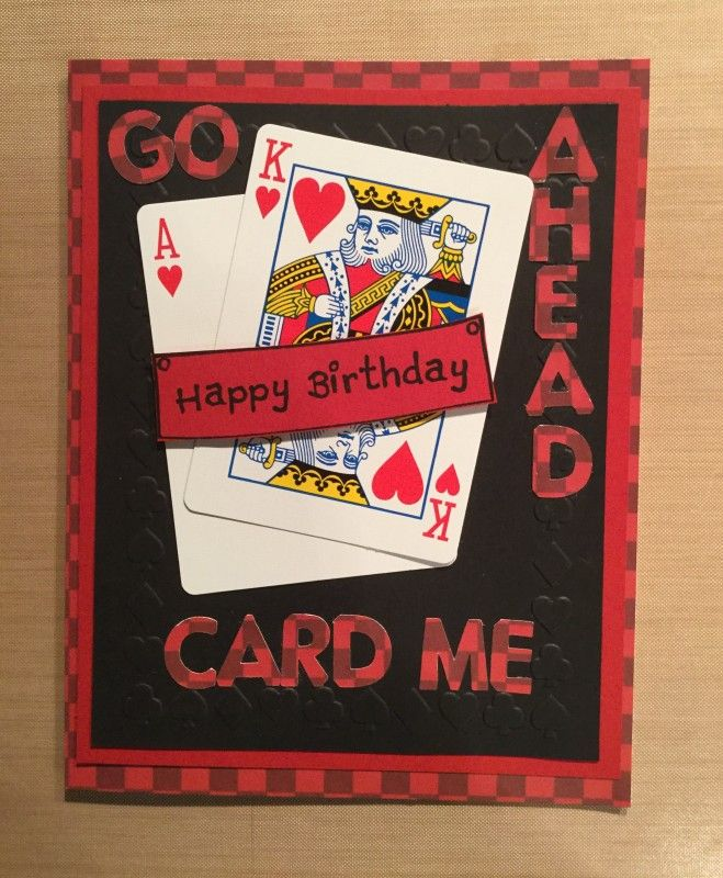 Made for my son's 21st birthday.  Used actual cards to represent 21 in blackjack ( for those that don't play) adhered onto embossed cardstock that has the for suites on it.  Not sure how well that shows in the photo.  Used Cricut to cut letters out for sentiment.  Happy Birthday banner found in Wine Buffs How Old stamp set.
