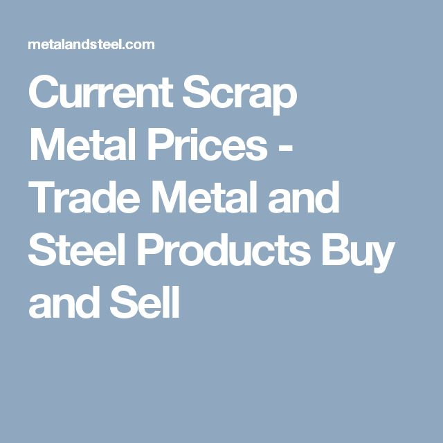 Current Scrap Metal Prices - Trade Metal and Steel Products Buy and Sell