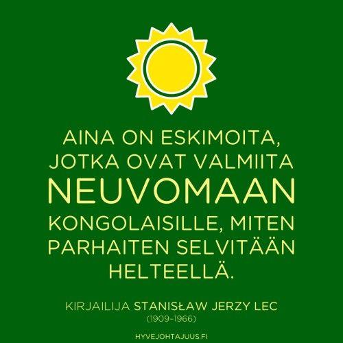 Aina on eskimoita, jotka ovat valmiita neuvomaan kongolaisille, miten parhaiten selvitään helteellä. — Kirjailija Stanisław Jerzy Lec (1909–1966)