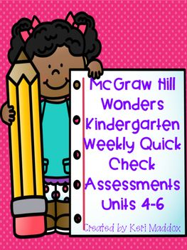 Use these in your kindergarten classroom as a quick assessment!  These go along with McGraw Hill Wonders reading series.  These do not take up much time and are perfect for assessing your students weekly!