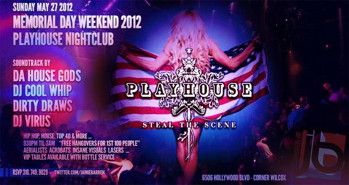 """Jamie Barren presents Playhouse Hollywood Memorial Day Weekend - Sunday, May 27 2012.     No Work. No School. No Excuses plus """"Free Hangovers for the 1st 100ppl thru the door at Playhouse Hollywood with live aerial acts & more! A celebration not to be missed!    Multi Rooms / Levels / Bars & reasons not to miss out on this epic event DJ'd by Dirty Draws, Coolwhip, Virus spinning Hip Hop, Top 40, Rock along with exclusive House Music by legendary DJ duo, DHG aka Da House Gods! Rsvp…"""