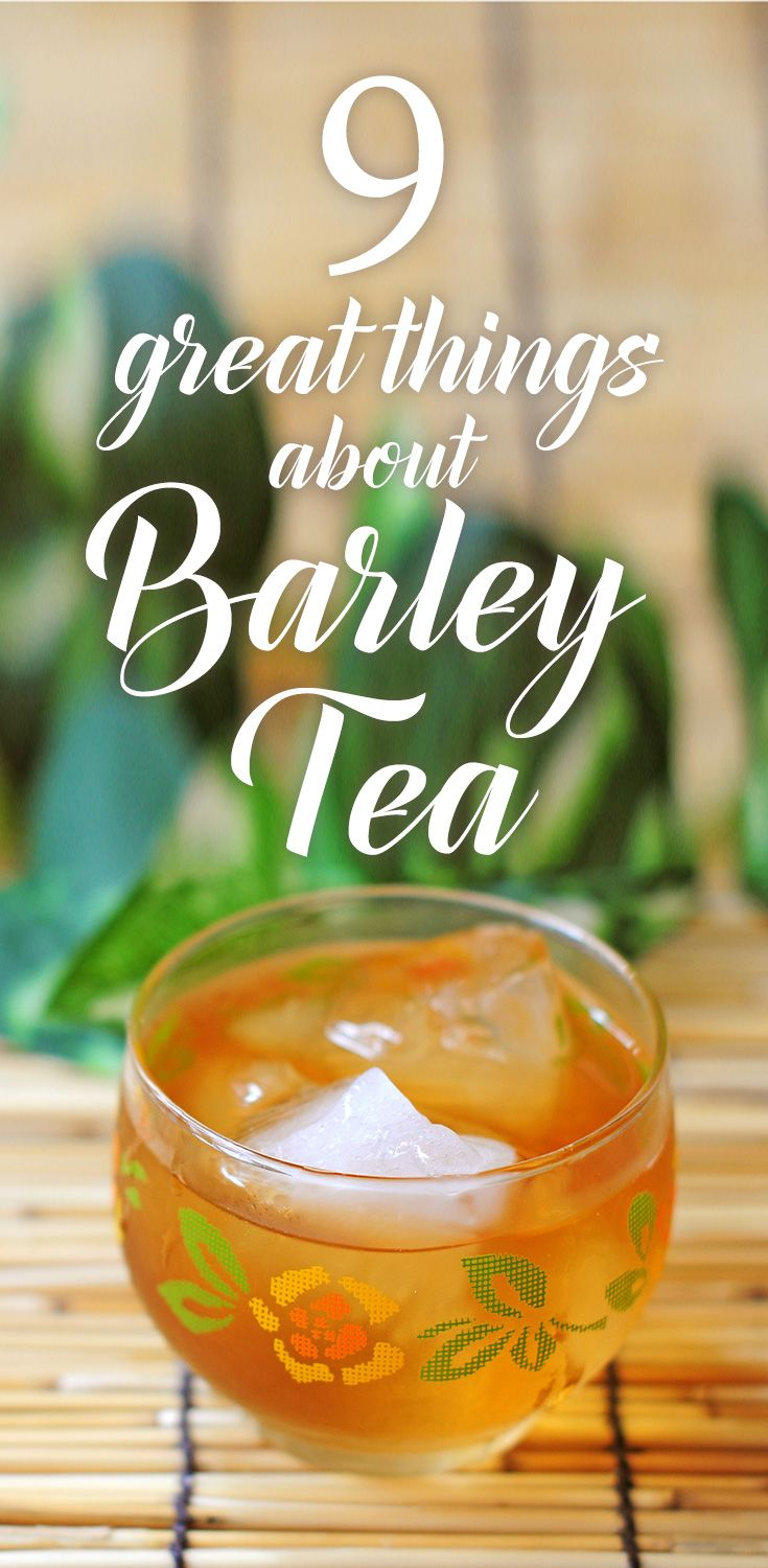 9 great things about barley tea. pin now for later!