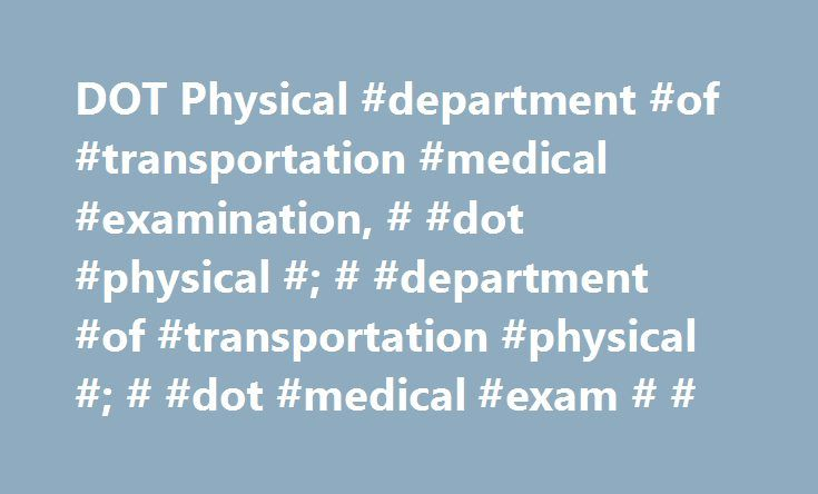 DOT Physical #department #of #transportation #medical #examination, # #dot #physical #; # #department #of #transportation #physical #; # #dot #medical #exam # # http://savings.nef2.com/dot-physical-department-of-transportation-medical-examination-dot-physical-department-of-transportation-physical-dot-medical-exam/  # DOT (Department of Transportation) Medical Examination / Physical for CDL/CMV Gwinnett Clinic offers the GA Department of Transportation Medical Examination for CDL (Commercial…