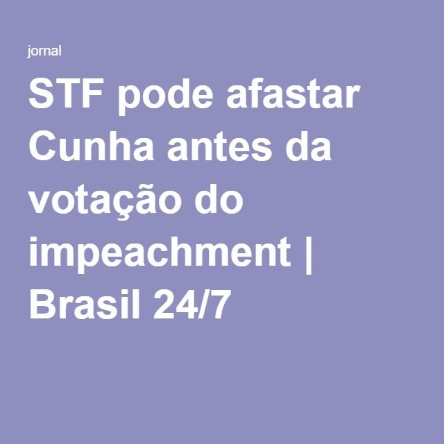 STF pode afastar Cunha antes da votação do impeachment | Brasil 24/7
