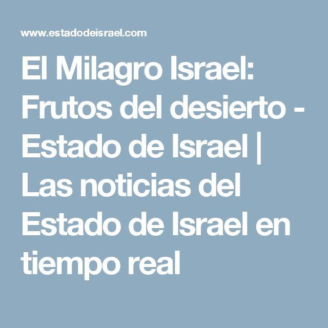 El Milagro Israel: Frutos del desierto - Estado de Israel | Las noticias del Estado de Israel en tiempo real
