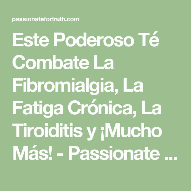 Este Poderoso Té Combate La Fibromialgia, La Fatiga Crónica, La Tiroiditis y ¡Mucho Más! - Passionate For Truth