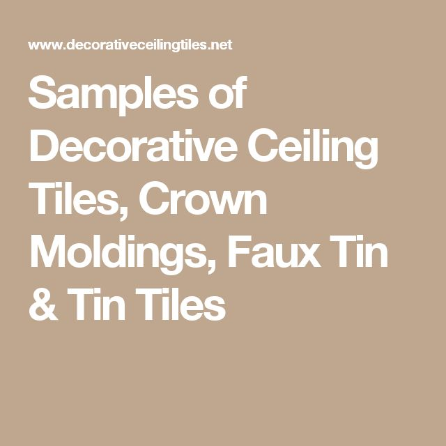 Samples of Decorative Ceiling Tiles, Crown Moldings, Faux Tin & Tin Tiles