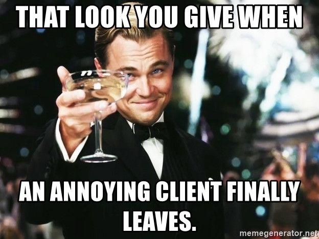 Image Result For Annoying Client Meme
