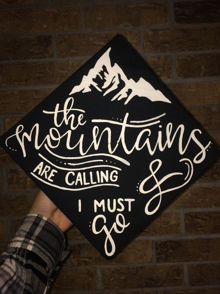 """Call the mountains and I have to go"" adventurer graduation cap"