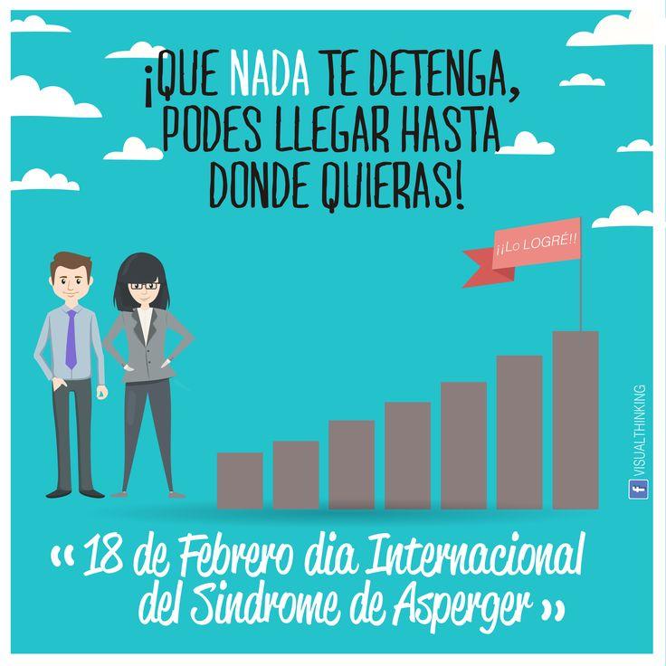 18 DE FEBRERO DÍA INTERNACIONAL DEL SÍNDROME DE ASPERGER.  Que nada te detenga, podes llegar hasta donde quieras! /www.facebook.com/Visual-Thinking-127676260903090/?ref=hl