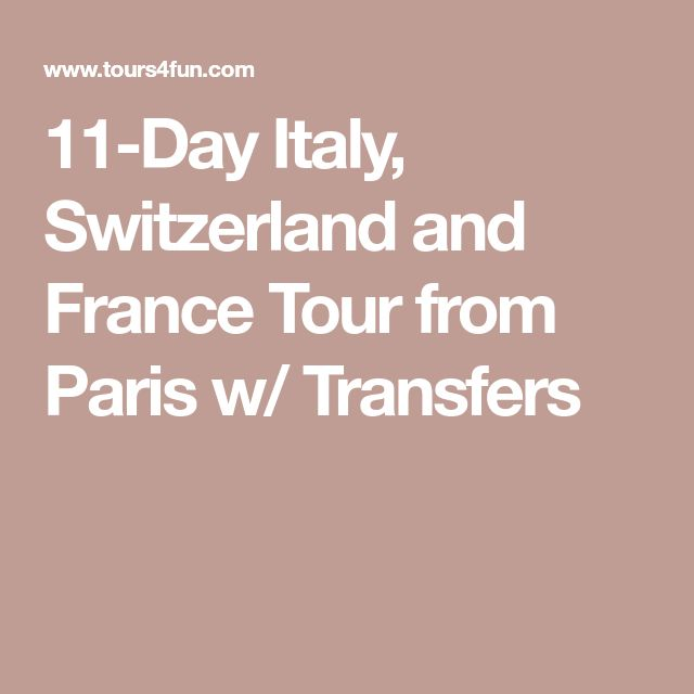 11-Day Italy, Switzerland and France Tour from Paris w/ Transfers