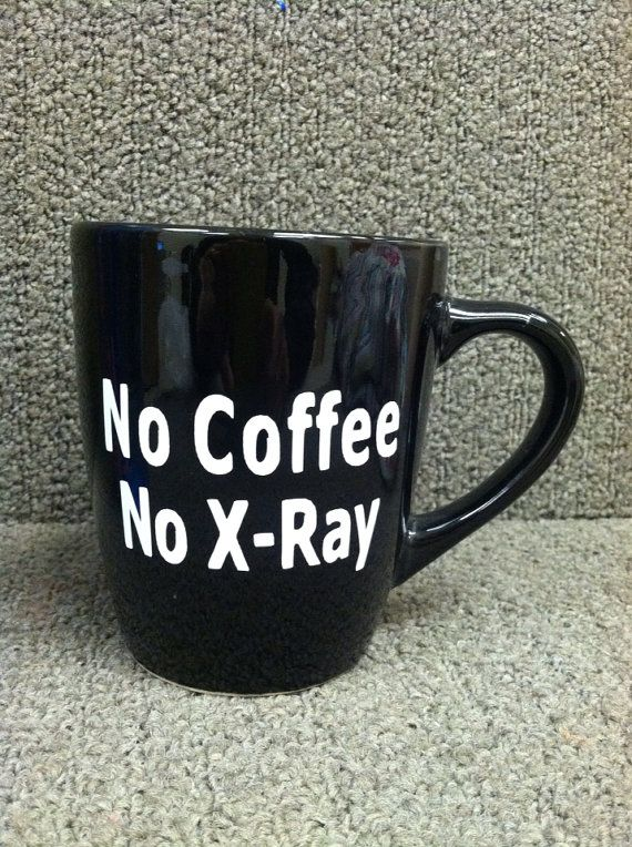 Forreal! cant go without my coffee in the morning !!! Xray tech coffee mug on Etsy, $12.00