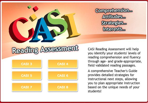 ASSESSMENT: CASI is an reading assessment for grades 3-8 students. CASI is a useful comprehension assessment as it is readily available (it can be found in every TDSB elementary school) and it provides levelled sample responses with evaluator commentary for each question to ensure that teachers gain a valid and reliable understanding of their students' reading comprehension.
