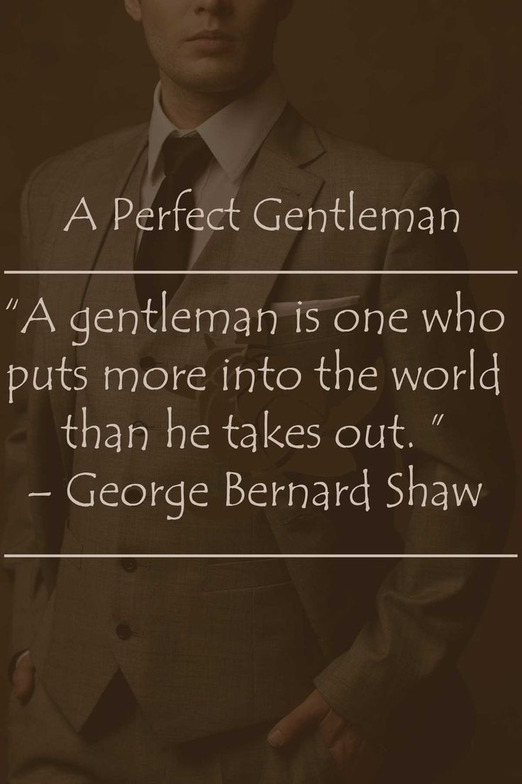 A gentleman is one who puts more in to the world than he takes out. - George Bernard Shaw Quote | A Perfect Gentleman #aperfectgentleman by @aperfectmale www.wfpcc.com