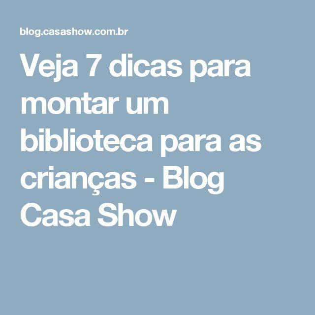 Veja 7 dicas para montar um biblioteca para as crianças - Blog Casa Show