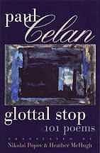 Griffin Poetry Prize 2001 International Winner - Glottal Stop: 101 Poems by Paul Celan, translated by Nikolai Popov and Heather McHugh