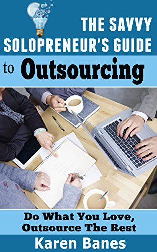 The Savvy Solopreneur's Guide to Outsourcing: Do what you...