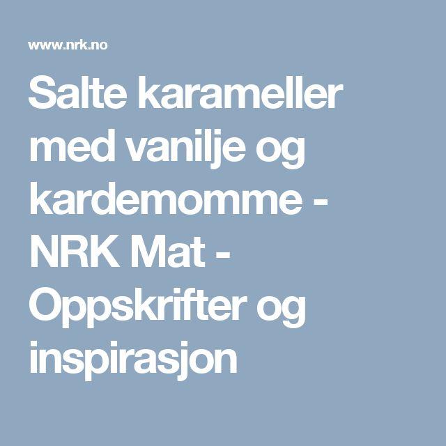 Salte karameller med vanilje og kardemomme - NRK Mat - Oppskrifter og inspirasjon