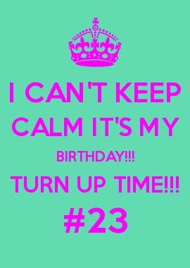 I Can\'t Keep Calm It\'s My BIRTHDAY!!! Turn Up Time!!!
