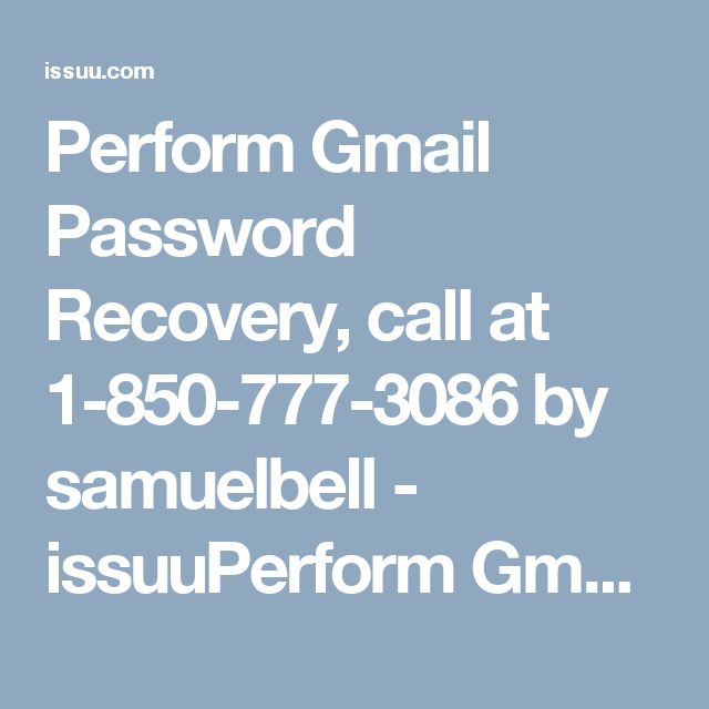 Perform Gmail Password Recovery, call at 1-850-777-3086 by samuelbell - issuuPerform Gmail Password Recovery, call at 1-850-777-3086If you are unable to remember your Gmail account password, then go for getting Gmail Password Recovery. For the same purpose, make a call at our toll-free number 1-850-777-3086 and get associated with our tech experts. Our technicians are always available for you to help you out to recover your Gmail password…