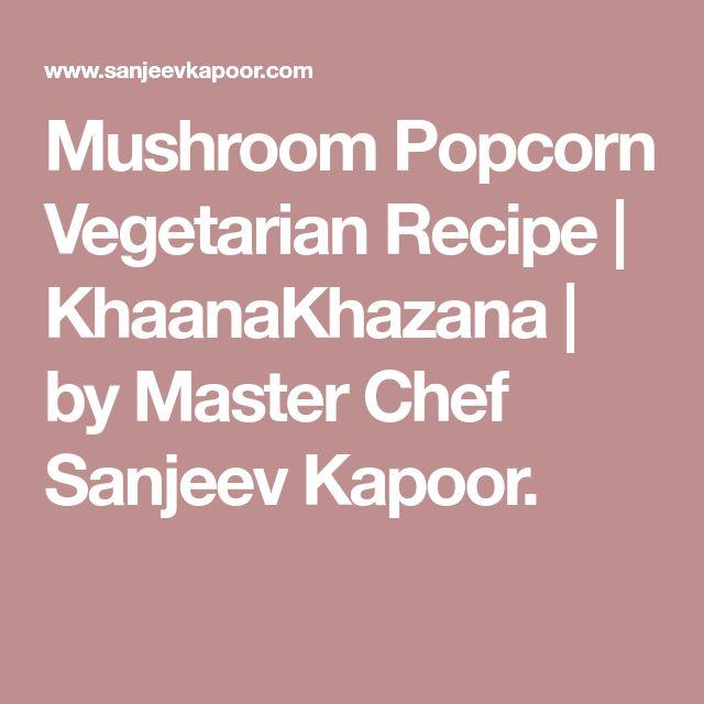 Mushroom Popcorn Vegetarian Recipe   KhaanaKhazana   by Master Chef Sanjeev Kapoor.