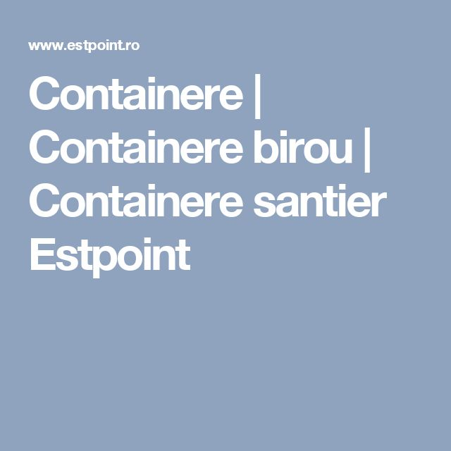 Containere | Containere birou | Containere santier Estpoint