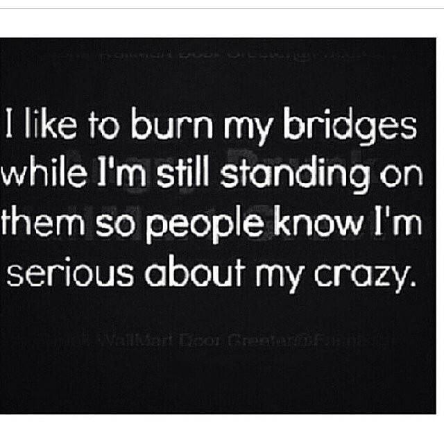 Burning bridges...
