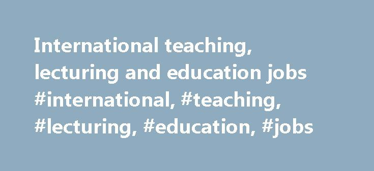 International teaching, lecturing and education jobs #international, #teaching, #lecturing, #education, #jobs http://sacramento.remmont.com/international-teaching-lecturing-and-education-jobs-international-teaching-lecturing-education-jobs/  # 365 International teaching, lecturing and education jobs Discover the latest international teaching jobs in Europe and the rest of the world. With a global network of schools and teachers, Tes Jobs has opportunities for overseas teachers of all levels…