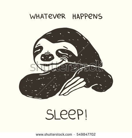 Hand drawn vector illustration with sloth. Whatever happens, sleep.