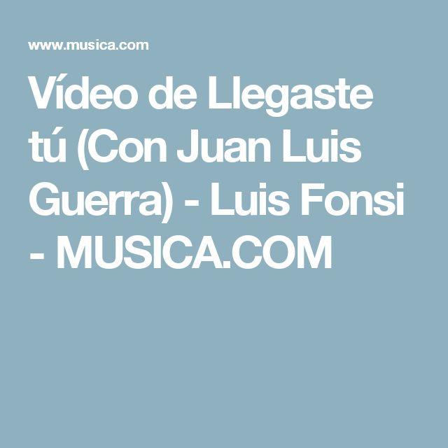 Vídeo de Llegaste tú  (Con Juan Luis Guerra) - Luis Fonsi - MUSICA.COM