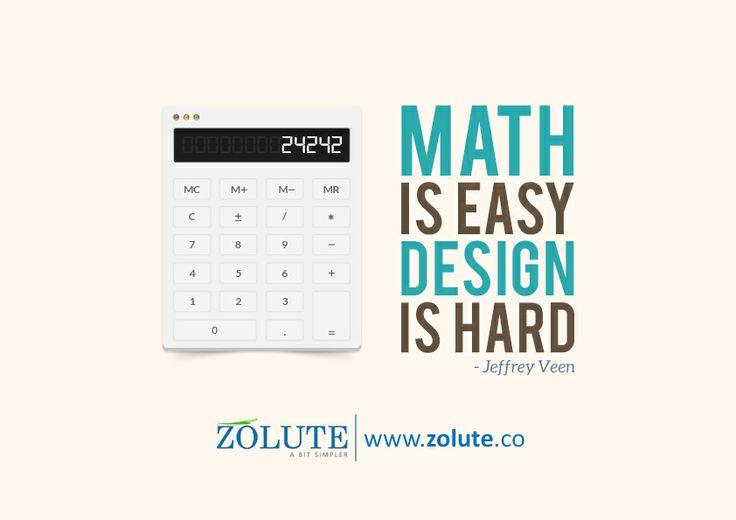 Math is easy; design is hard - Jeffrey Veen