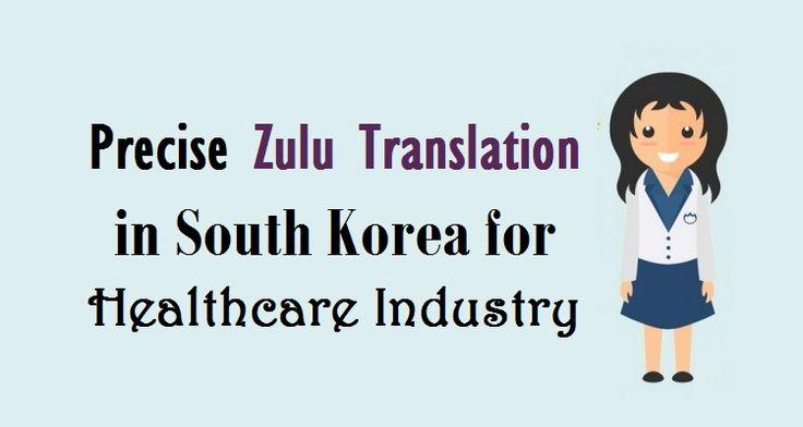 Precise #ZuluTranslation in South Korea for #Healthcare Industry  #zulu #language #translation
