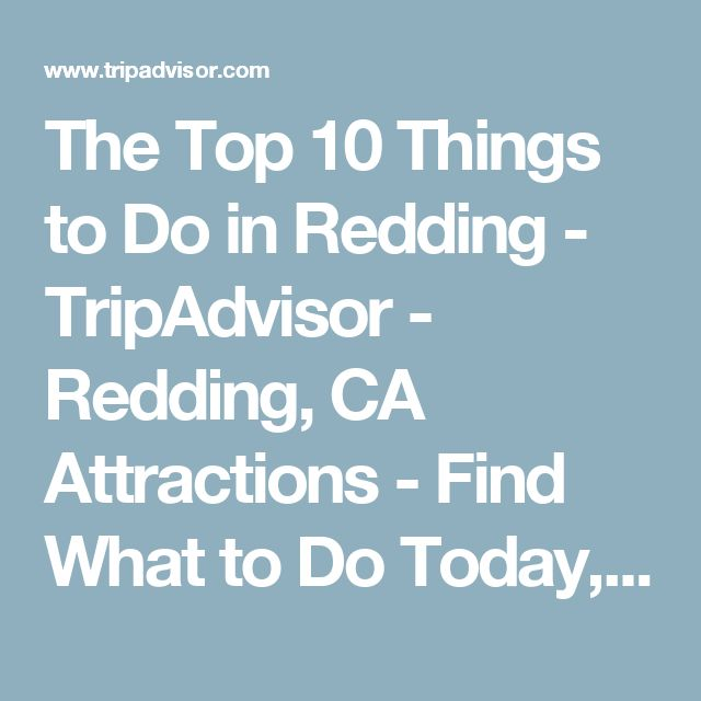 The Top 10 Things to Do in Redding - TripAdvisor - Redding, CA Attractions - Find What to Do Today, This Weekend, or in February