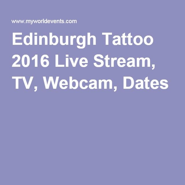 Edinburgh Tattoo 2016 Live Stream, TV, Webcam, Dates