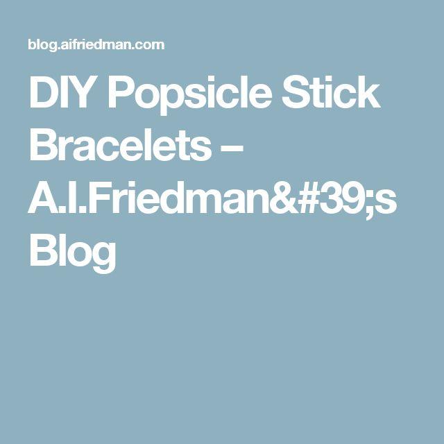 DIY Popsicle Stick Bracelets – A.I.Friedman's Blog