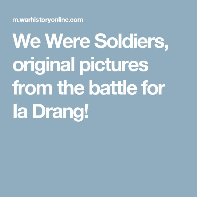 We Were Soldiers, original pictures from the battle for Ia Drang!