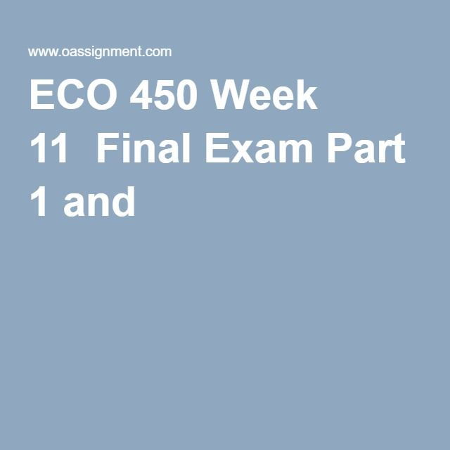 ECO 450 Week 11  Final Exam Part 1 and 2