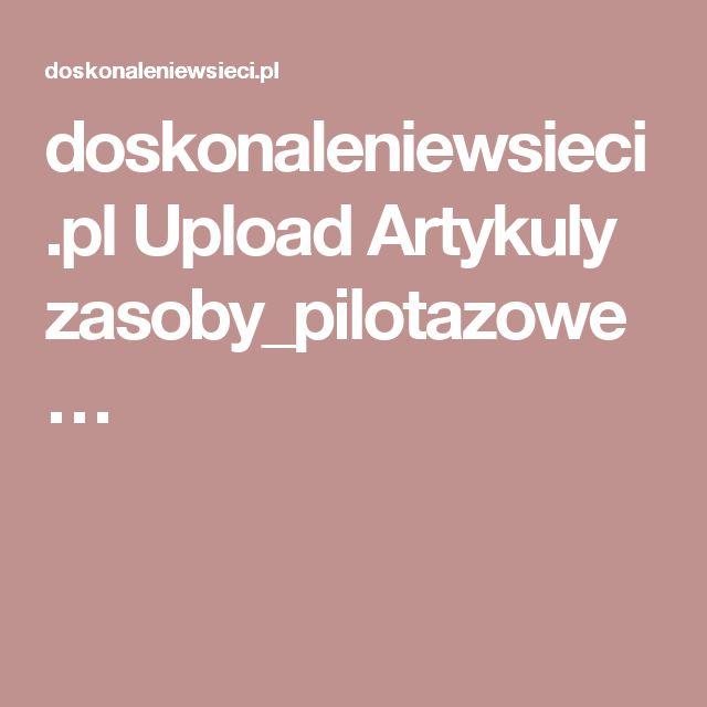 doskonaleniewsieci.pl Upload Artykuly zasoby_pilotazowe…